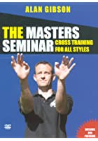 The Masters Seminar - Alan Gibson - Cross Training For All Styles