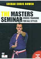 The Masters Seminar - Shihan Chris Rowen - Cross Training For All Styles