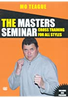 The Masters Seminar - Mo Teague - Cross Training For All Styles
