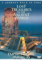 Lost Treasures Of The Ancient World - Empires Of The Americas
