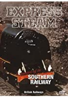 Express Steam - Locomotives Of The Southern Railway