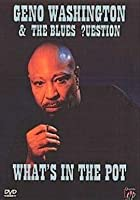 Geno Washington And The Blues Question - What's In The Pot?