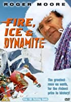 Fire, Ice And Dynamite