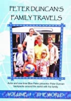 Peter Duncan's Family Travels - Vol. 1 - The World