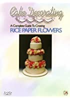 Cake Decorating - A Complete Guide To Creating Rice Paper Flowers
