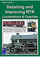 Right Track 4 - Detailing And Improving RTR Locomotives And Coaches