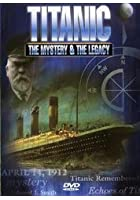 Titanic - The Mystery And The Legacy