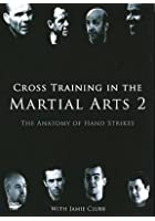 Cross Training In The Martial Arts 2 - The Anatomy Of Hand Stri