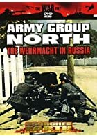 Scorched Earth - Army Group North - The Wehrmacht In Russia