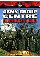 Scorched Earth - Army Group Centre - The Wehrmacht In Russia