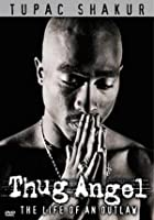Tupac Shakur - Thug Angel - The Life Of An Outlaw