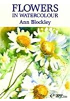 Flowers In Watercolour - Ann Blockley