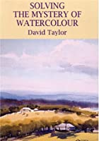Solving The Mystery Of Watercolour - David Taylor