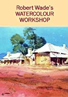 Watercolour Workshop - Robert Wade