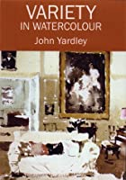 Variety In Watercolour With John Yardley