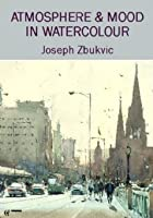 Atmosphere And Mood In Watercolour - Joseph Zbukvic