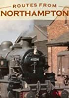 CineRail Archive Series - 07 - Routes From Northampton