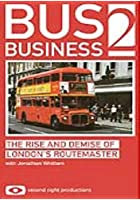 Bus Business 2 - The Rise And Demise Of London's Routemaster