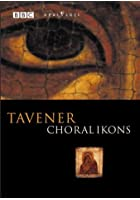 Sir John Tavener - Choral Ikons