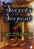 Secrets Of The Serpents - In Search Of The Sacred Past