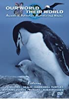 Our World Their World - Animals Of Antarctica, Australia and Hawaii