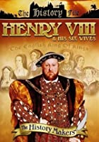 History Makers - Henry VIII And His Six Wives