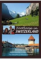 Footloose In Switzerland - Bernese Oberland And Lucerne