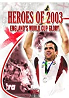 Heroes Of 2003 - England's World Cup Glory