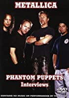 Metallica - Phantom Puppets - Interviews