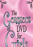 The Gorgeous DVD For Girls