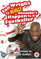 Ian Wright - It Really Shouldn&#39;t Happen To A Footballer