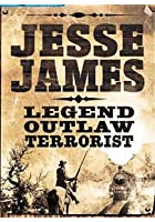 Jesse James - Legend. Outlaw. Terrorist