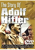 The Story Of Adolf Hitler - The True Story Of Adolf Hitler's Life