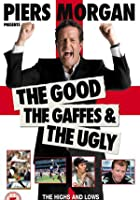 The Piers Morgan - The Good Gaff And The Ugly