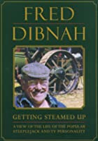 Fred Dibnah - Getting Steamed Up