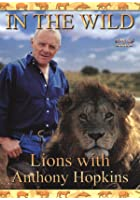 In The Wild - Lions With Anthony Hopkins