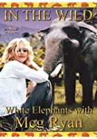 In The Wild - White Elephants With Meg Ryan