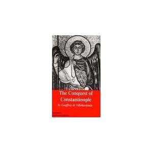 The Conquest of Constantinople - Geoffroi de Villehardouin
