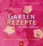 Einfach nachmachen:  Garten-Rezepte, die sicher gelingen: Was Sie brauchen · Wie Sie pflanzen · Wie Sie pflegen