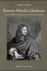 Kunst, Macht, Diskurs: Die intellektuelle Karriere des Andre Felibien im Frankreich von Louis XIV (German Edition)