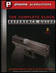 The Complete Glock Reference Guide - 3rd Edition 4th Revision