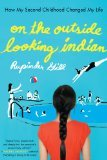 On the Outside Looking Indian: How My Second Childhood Changed My Life Reprint Edition by Gill, Rupinder [Paperback]