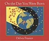 On the Day You Were Born Publisher: HMH Books