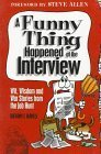 img - for A Funny Thing Happened at the Interview: Wit, Wisdom and War Stories from the Job Hunt 1st edition by Gregory F. Farrell, Linda Sue Nathanson, Chris McDonough (1995) Paperback book / textbook / text book