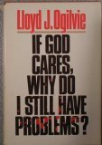 If God Cares, Why Do I Still Have Problems? (0849904544) by Ogilvie, Lloyd J.
