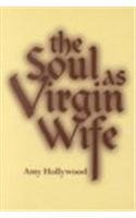 The Soul as Virgin Wife: Mechthild of Magdeburg, Marguerite Porete, and Meister Eckhart (Studies in Spirituality & Theology)