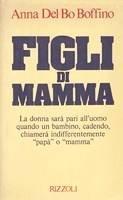 Figli di mamma. by Anna Del Bo Boffino