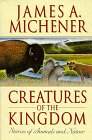 Creatures of the Kingdom: Stories About Animals and Nature, JAMES A. MICHENER