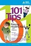img - for 101 Tips for Raising Healthy Kids with Diabetes by Patti B. Geil (2006-05-18) book / textbook / text book