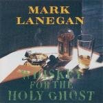 Mark Lanegan (Screaming Trees) Whiskey for the holy ghost